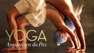 Yoga: Arquitetura da Paz, filme documentário na Netflix