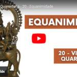 O valor da equanimidade - Vídeo nº 20 da série Vivendo a Quarentena, de Pedro Kupfer.